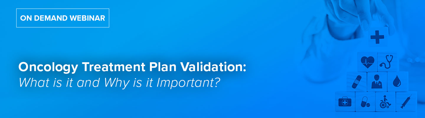 Oncology Treatment Plan Validation: What is it and Why is it Important?