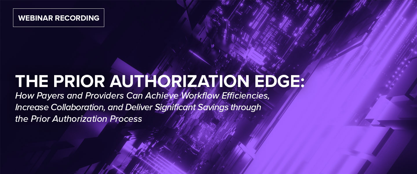 The Prior Authorization Edge: How Payers and Providers Can Achieve Workflow Efficiencies, Increase Collaboration, and Deliver Significant Savings through the Prior Authorization Process