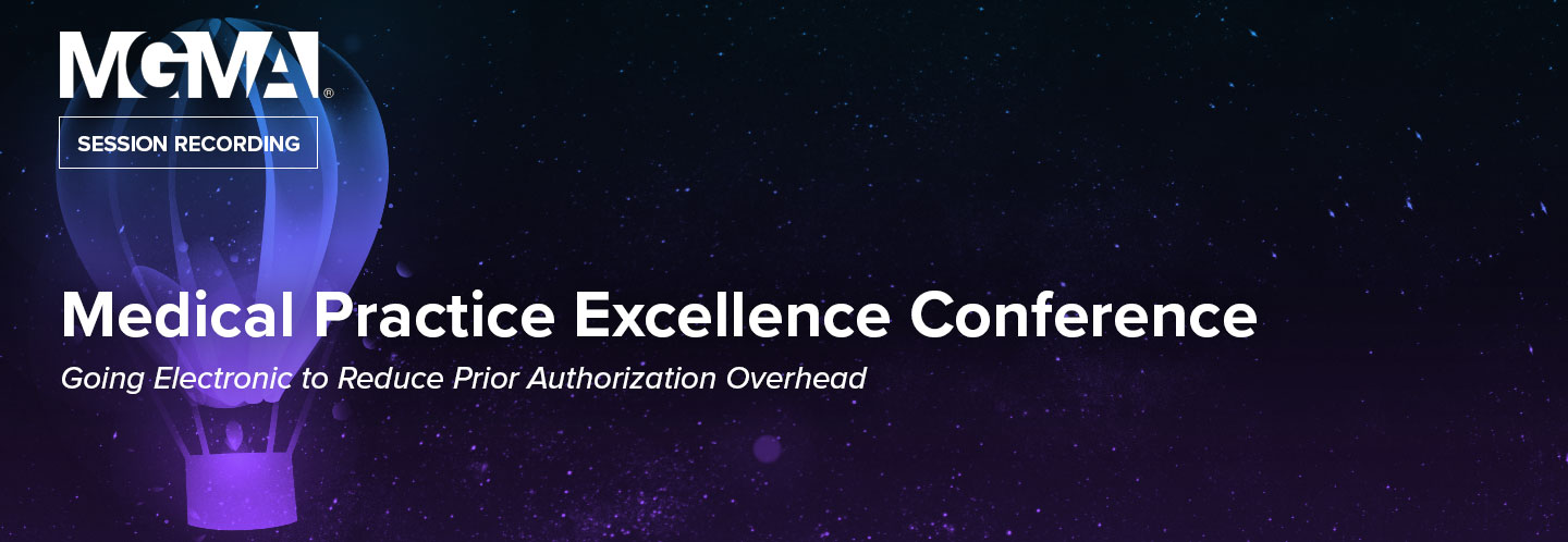 Medical Practice Excellence Conference Going Electronic to Reduce Prior Authorization Overhead