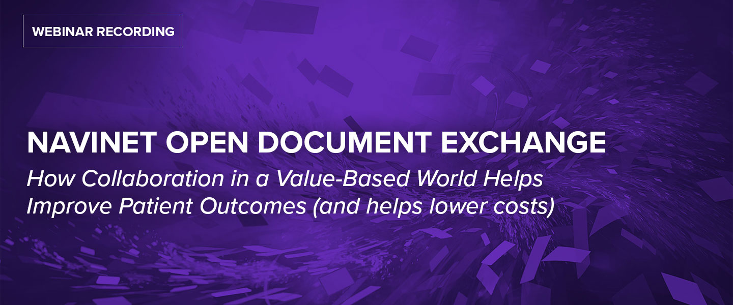 NAVINET OPEN DOCUMENT EXCHANGE How Collaboration in a Value-Based World Helps Improve Patient Outcomes (and helps lower costs)